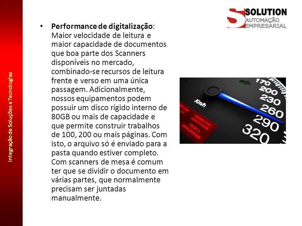 Performance de digitalização: Maior velocidade de leitura e maior capacidade de documentos que boa parte dos Scanners disponíveis no mercado, combinado-se recursos de leitura frente e verso em uma única passagem.