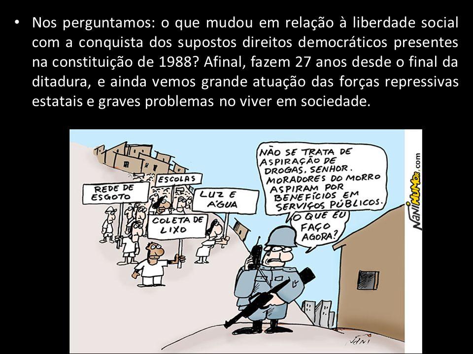 Nos perguntamos: o que mudou em relação à liberdade social com a conquista dos supostos direitos democráticos presentes na constituição de 1988.