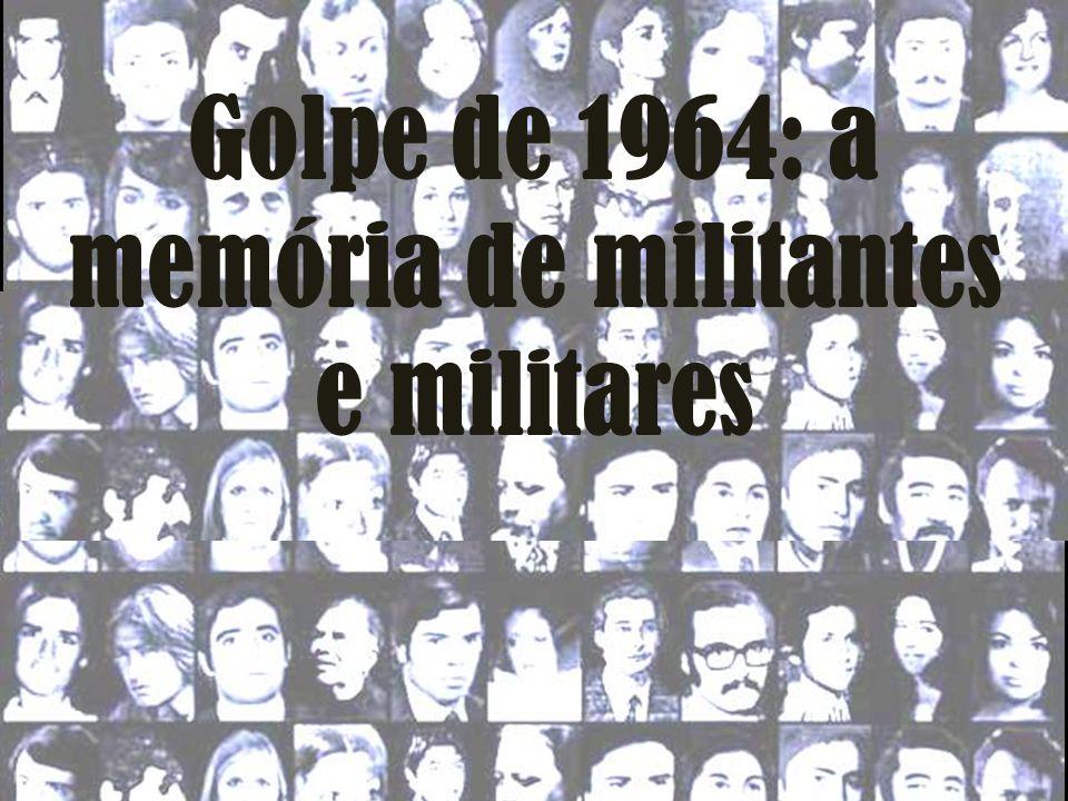 Golpe de 1964: a memória de militantes e militares
