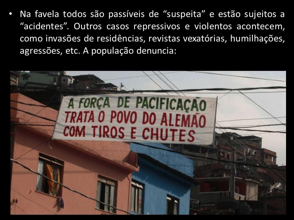 Na favela todos são passíveis de suspeita e estão sujeitos a acidentes .