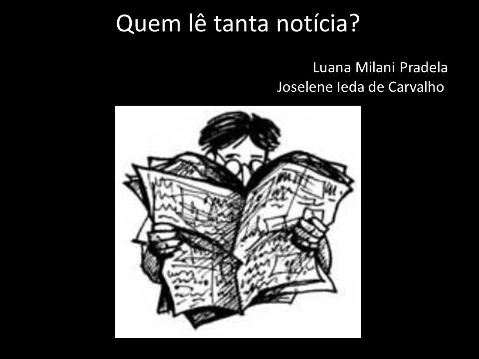Quem lê tanta notícia Luana Milani Pradela Joselene Ieda de Carvalho