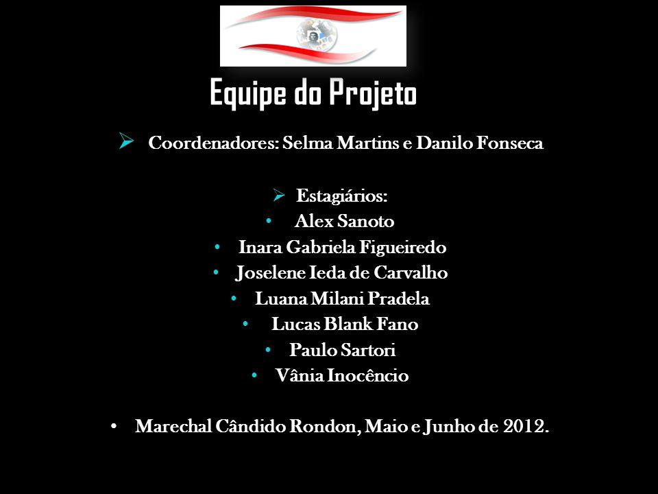 Equipe do Projeto Coordenadores: Selma Martins e Danilo Fonseca