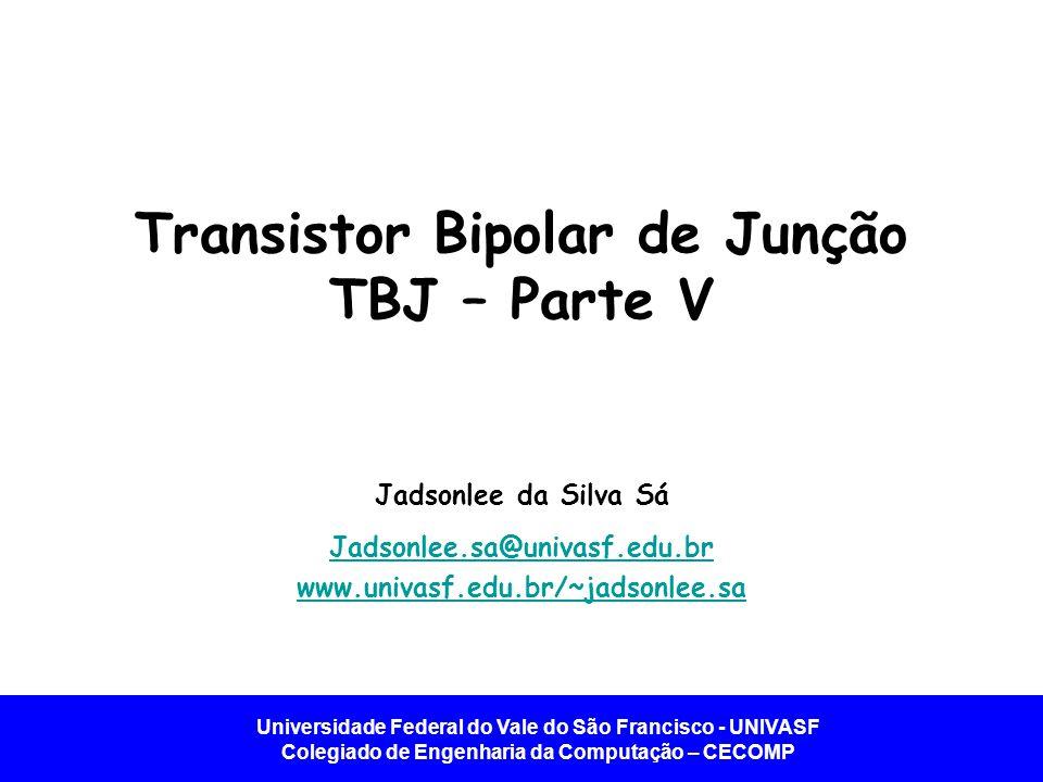 Transistor Bipolar de Junção TBJ – Parte V