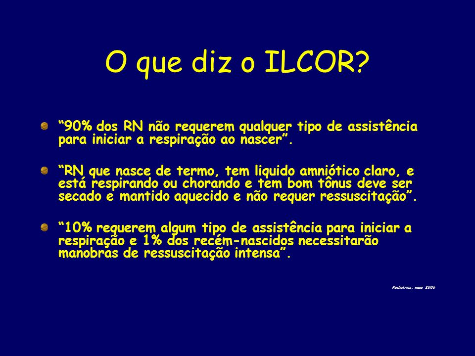 O que diz o ILCOR 90% dos RN não requerem qualquer tipo de assistência para iniciar a respiração ao nascer .