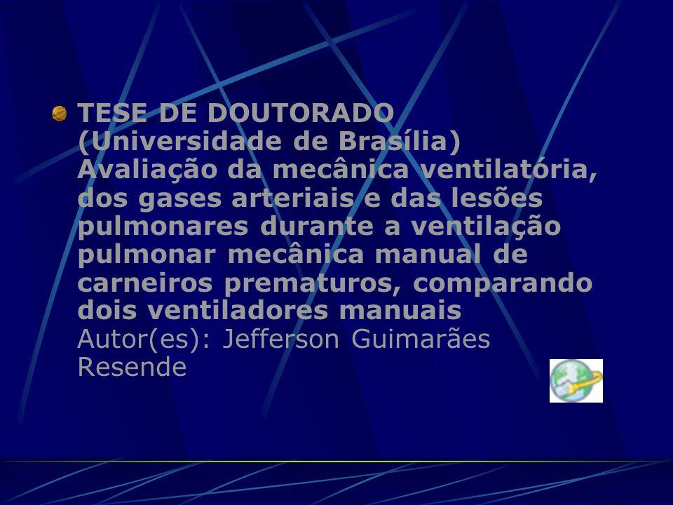 TESE DE DOUTORADO (Universidade de Brasília) Avaliação da mecânica ventilatória, dos gases arteriais e das lesões pulmonares durante a ventilação pulmonar mecânica manual de carneiros prematuros, comparando dois ventiladores manuais Autor(es): Jefferson Guimarães Resende