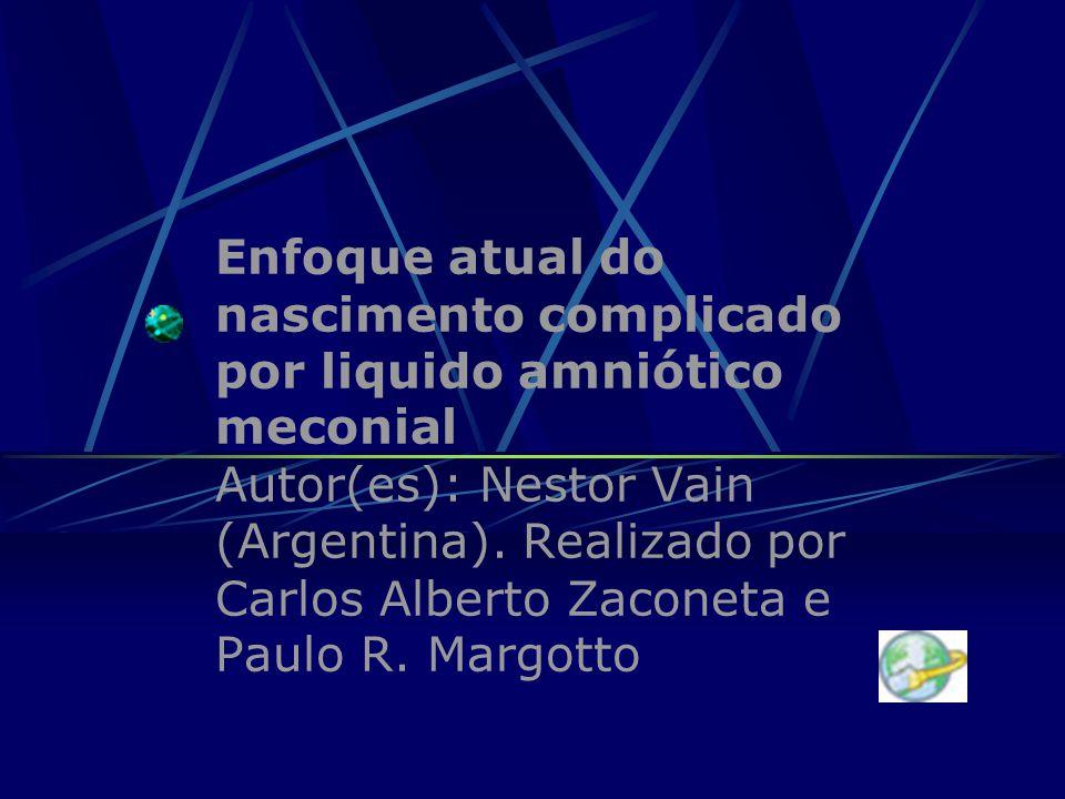 Enfoque atual do nascimento complicado por liquido amniótico meconial Autor(es): Nestor Vain (Argentina).