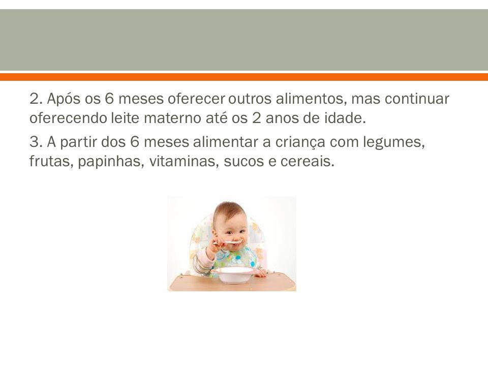 2. Após os 6 meses oferecer outros alimentos, mas continuar oferecendo leite materno até os 2 anos de idade.