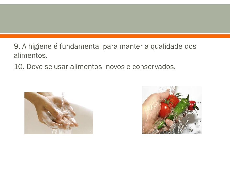 9. A higiene é fundamental para manter a qualidade dos alimentos. 10