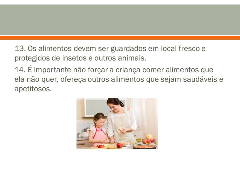 13. Os alimentos devem ser guardados em local fresco e protegidos de insetos e outros animais.