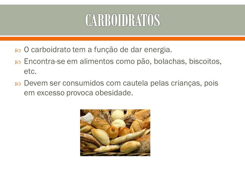 CARBOIDRATOS O carboidrato tem a função de dar energia.