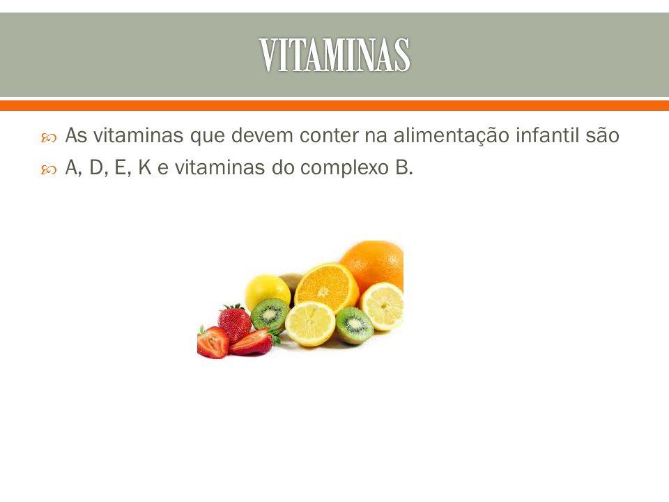 VITAMINAS As vitaminas que devem conter na alimentação infantil são
