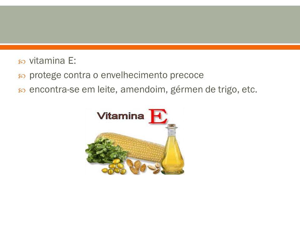vitamina E: protege contra o envelhecimento precoce.