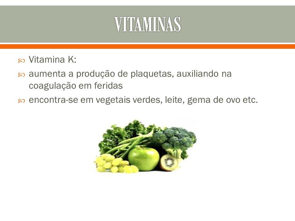 VITAMINAS Vitamina K: aumenta a produção de plaquetas, auxiliando na coagulação em feridas.