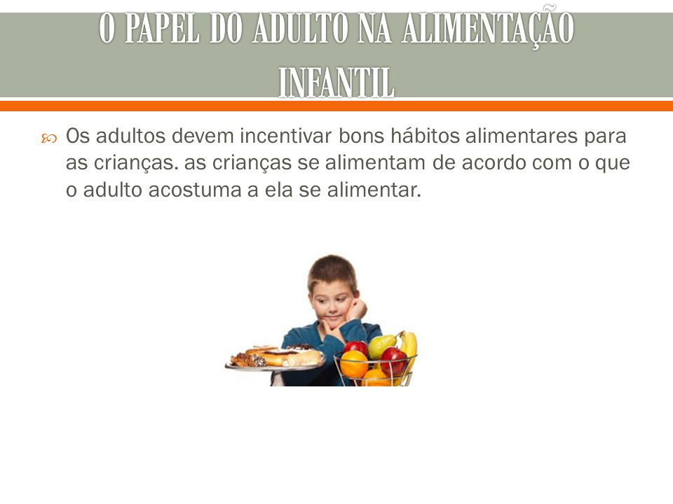 O PAPEL DO ADULTO NA ALIMENTAÇÃO INFANTIL