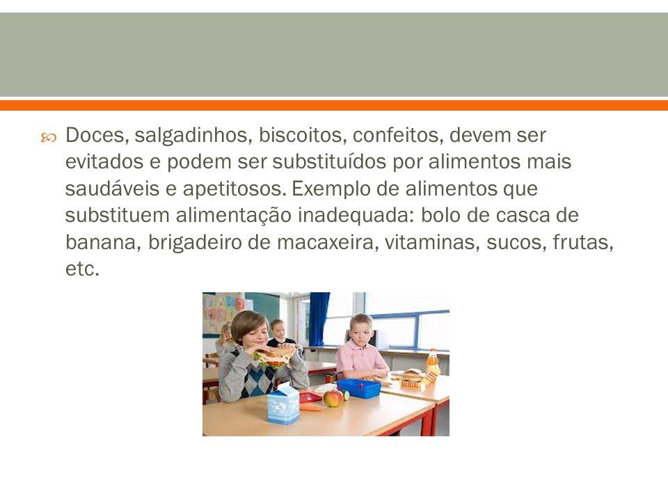 Doces, salgadinhos, biscoitos, confeitos, devem ser evitados e podem ser substituídos por alimentos mais saudáveis e apetitosos.