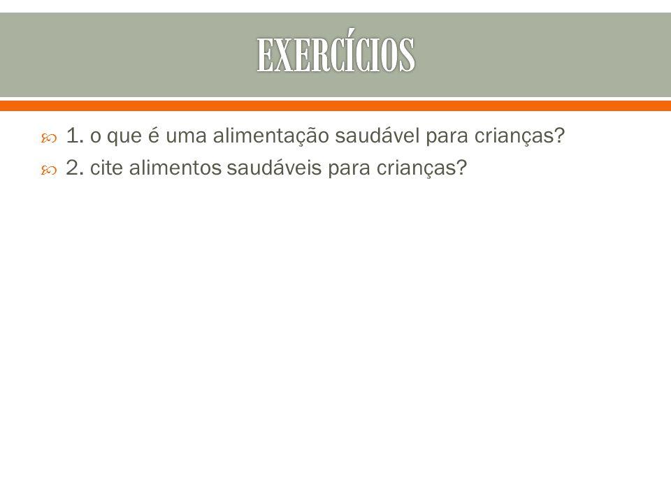 EXERCÍCIOS 1. o que é uma alimentação saudável para crianças