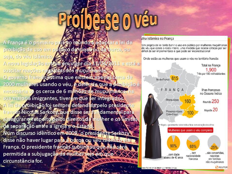 Proíbe-se o véu A França é o primeiro país no mundo a adoptar a lei de proibição de uso em público do niqab ou da burca, ou seja, do véu islâmico.