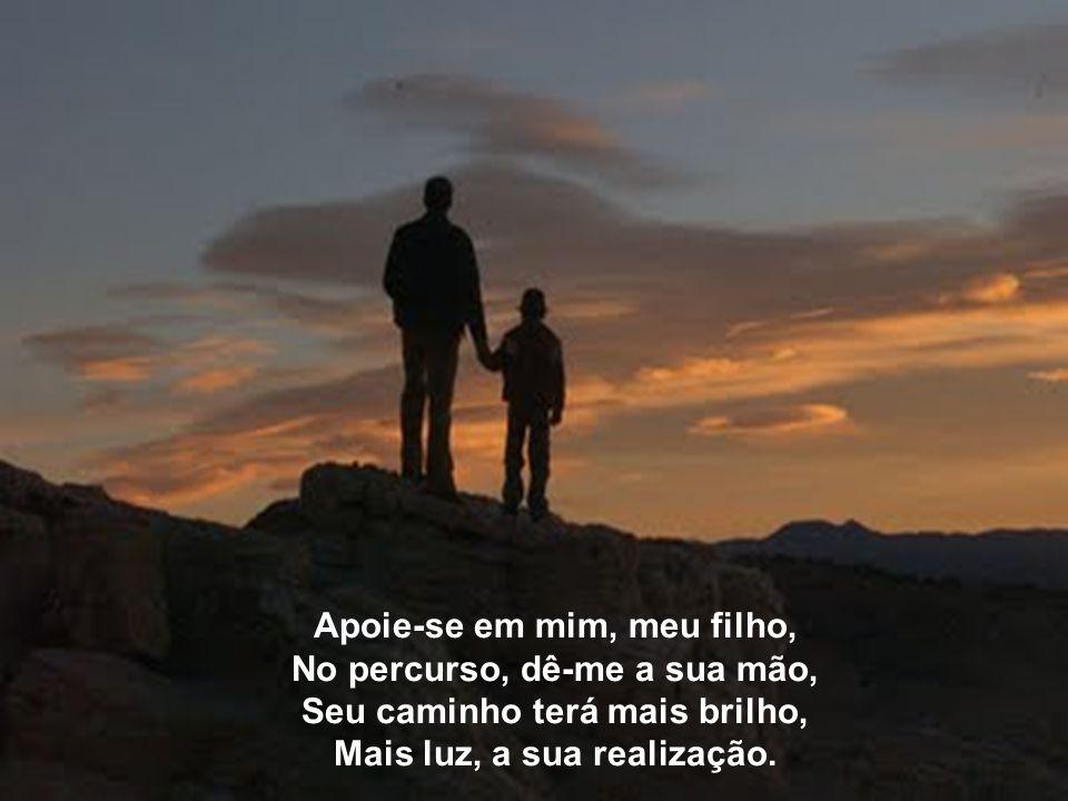 Apoie-se em mim, meu filho, No percurso, dê-me a sua mão,