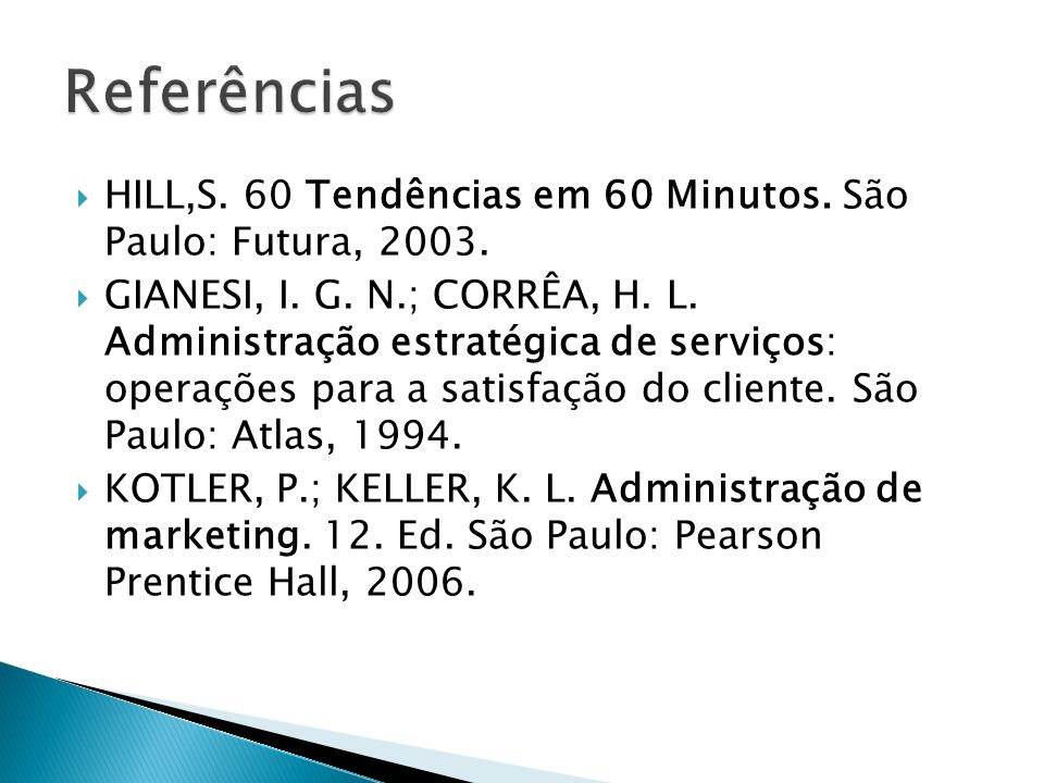 Referências HILL,S. 60 Tendências em 60 Minutos. São Paulo: Futura, 2003.
