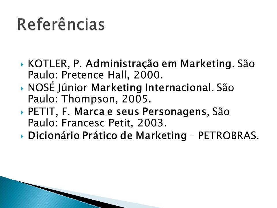 Referências KOTLER, P. Administração em Marketing. São Paulo: Pretence Hall, 2000. NOSÉ Júnior Marketing Internacional. São Paulo: Thompson, 2005.