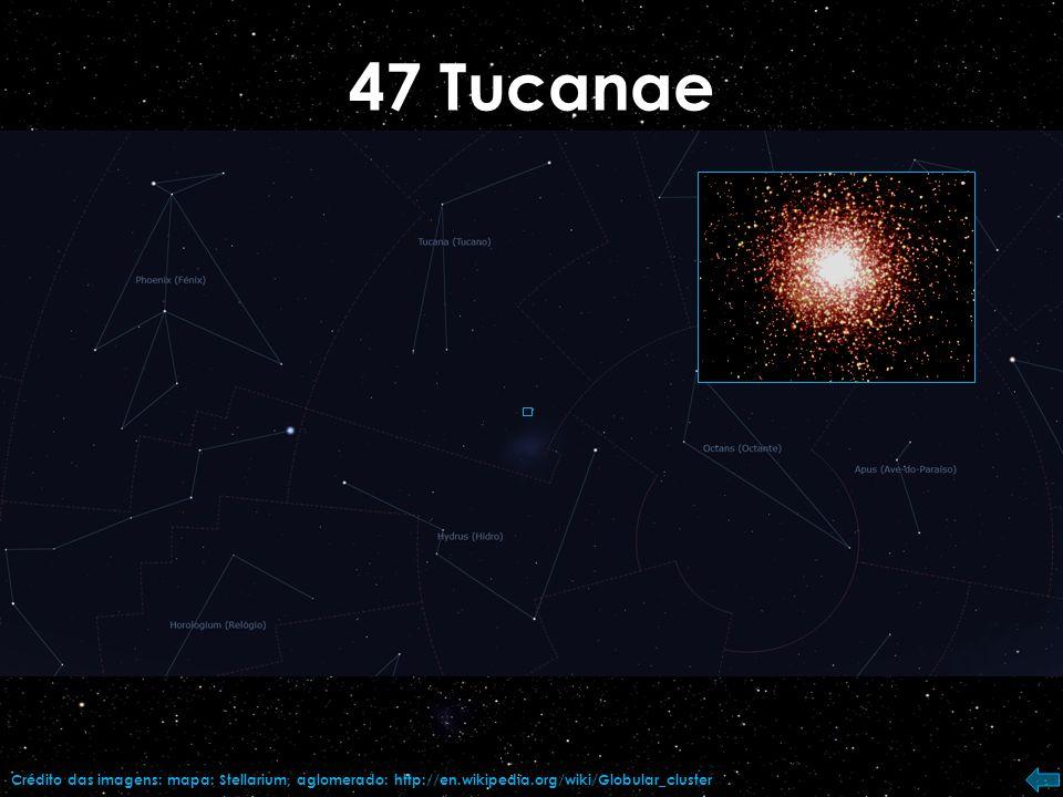 47 Tucanae Crédito das imagens: mapa: Stellarium, aglomerado: http://en.wikipedia.org/wiki/Globular_cluster.