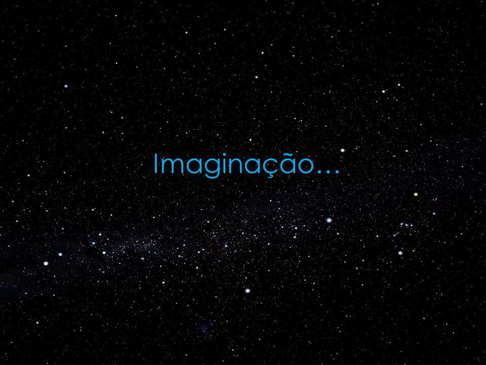 Imaginação…