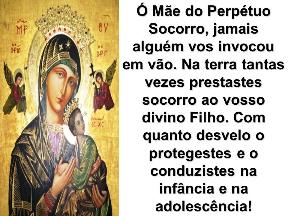 Ó Mãe do Perpétuo Socorro, jamais alguém vos invocou em vão