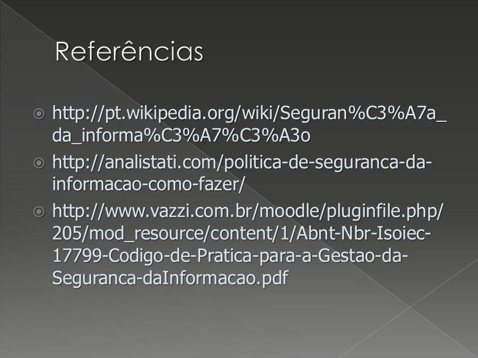 Referências http://pt.wikipedia.org/wiki/Seguran%C3%A7a_da_informa%C3%A7%C3%A3o.