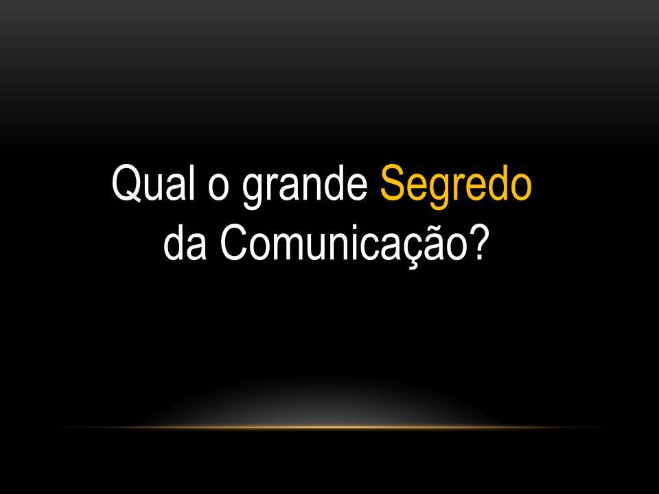 Qual o grande Segredo da Comunicação