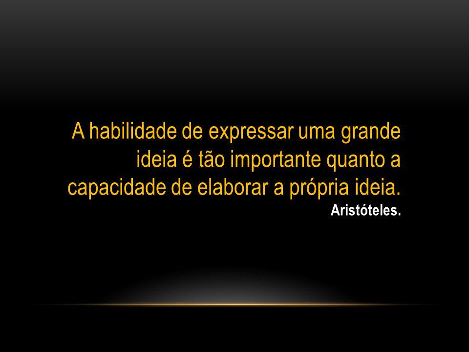 A habilidade de expressar uma grande ideia é tão importante quanto a capacidade de elaborar a própria ideia.