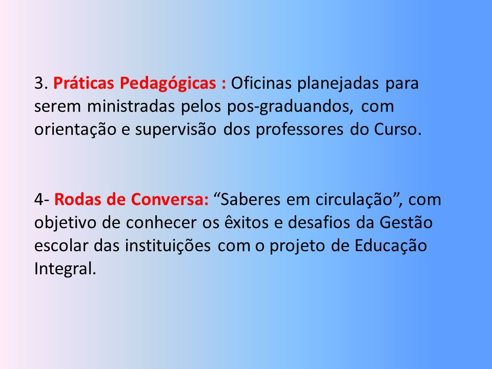 3. Práticas Pedagógicas : Oficinas planejadas para serem ministradas pelos pos-graduandos, com orientação e supervisão dos professores do Curso.