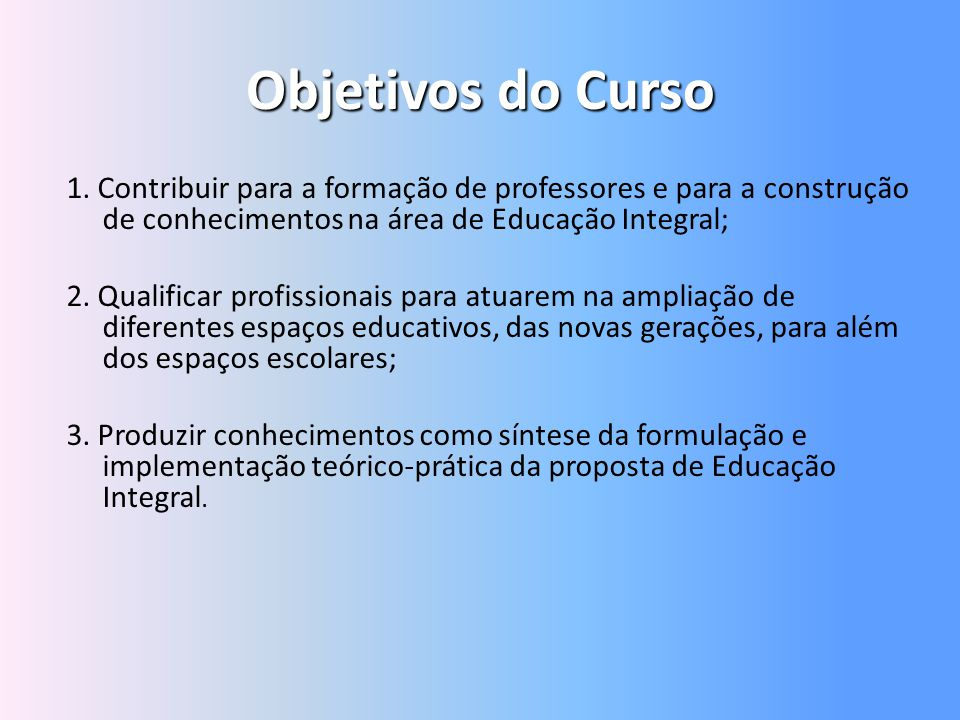 Objetivos do Curso 1. Contribuir para a formação de professores e para a construção de conhecimentos na área de Educação Integral;