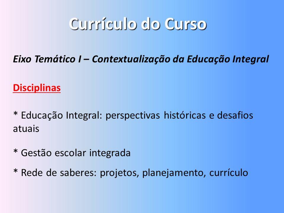 Currículo do Curso Eixo Temático I – Contextualização da Educação Integral. Disciplinas.