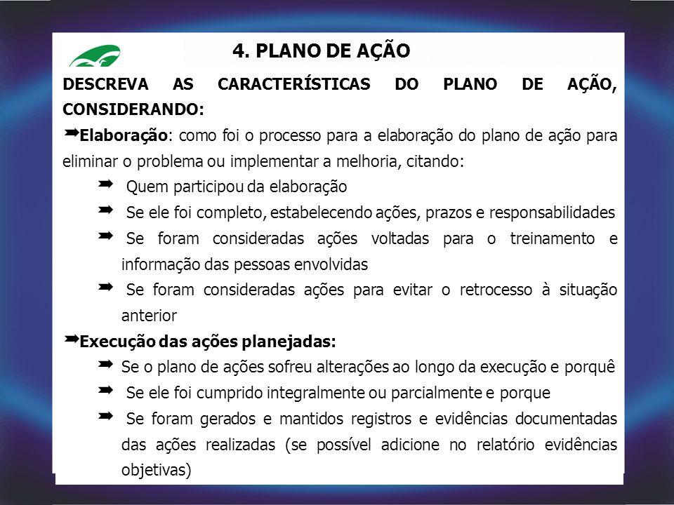 4. PLANO DE AÇÃO DESCREVA AS CARACTERÍSTICAS DO PLANO DE AÇÃO, CONSIDERANDO:
