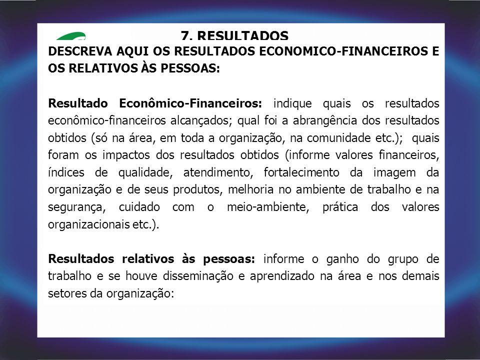 7. RESULTADOS DESCREVA AQUI OS RESULTADOS ECONOMICO-FINANCEIROS E OS RELATIVOS ÀS PESSOAS: