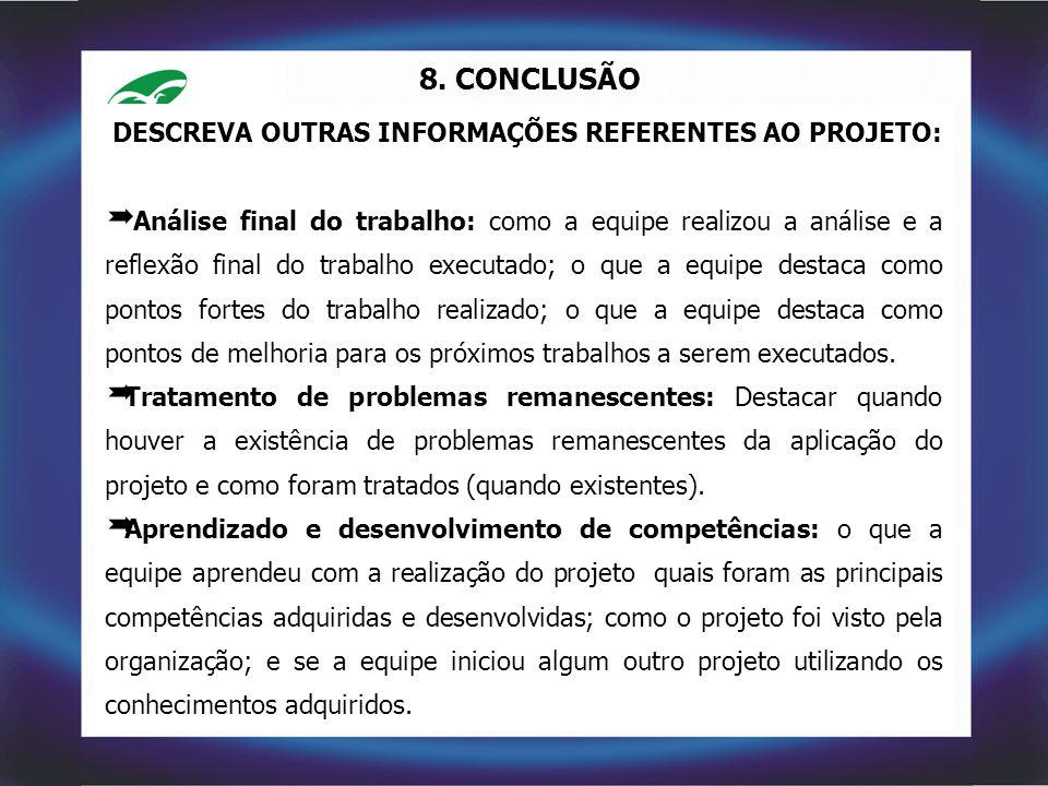 8. CONCLUSÃO DESCREVA OUTRAS INFORMAÇÕES REFERENTES AO PROJETO:
