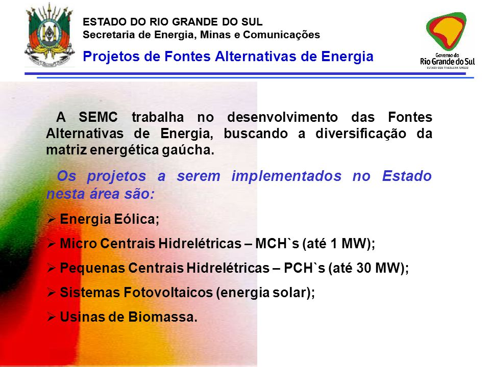 Os projetos a serem implementados no Estado nesta área são: