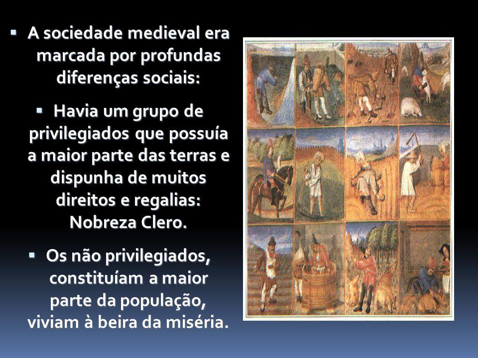 A sociedade medieval era marcada por profundas diferenças sociais: