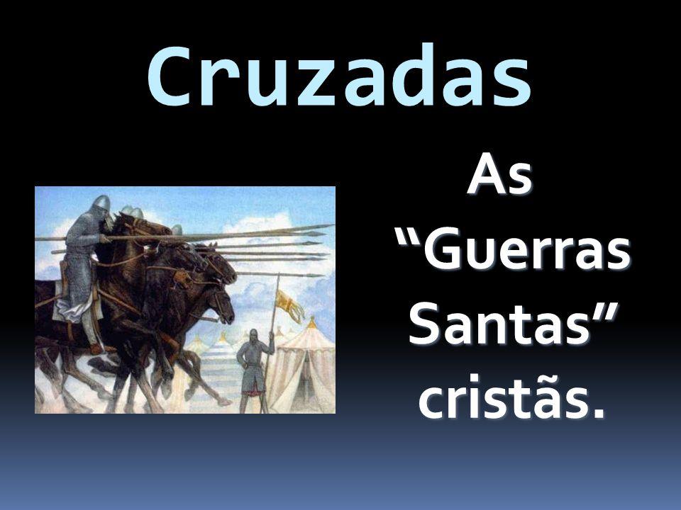 As Guerras Santas cristãs.