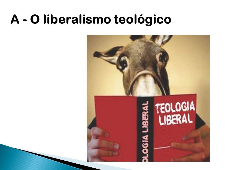 A - O liberalismo teológico