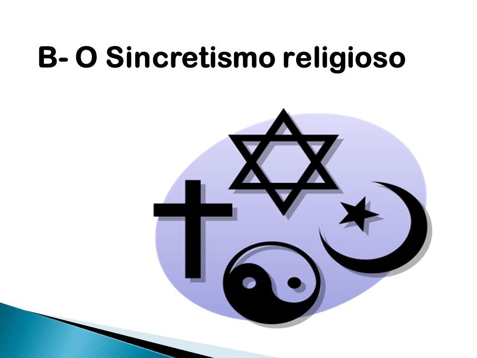 B- O Sincretismo religioso