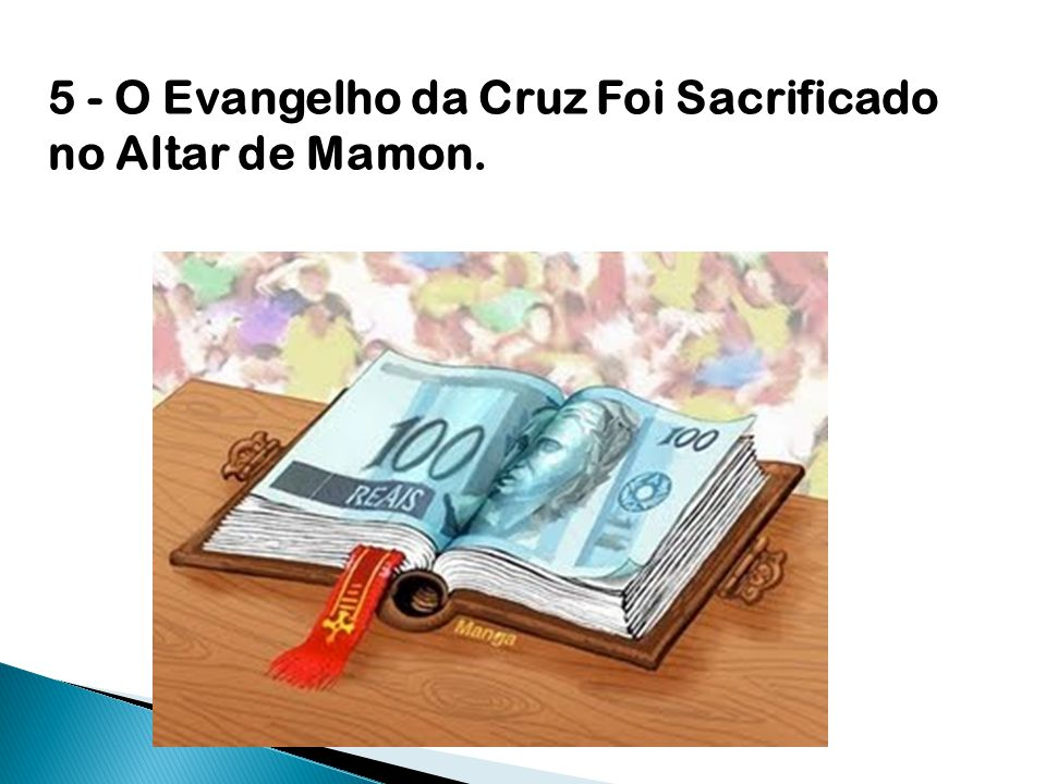 5 - O Evangelho da Cruz Foi Sacrificado no Altar de Mamon.