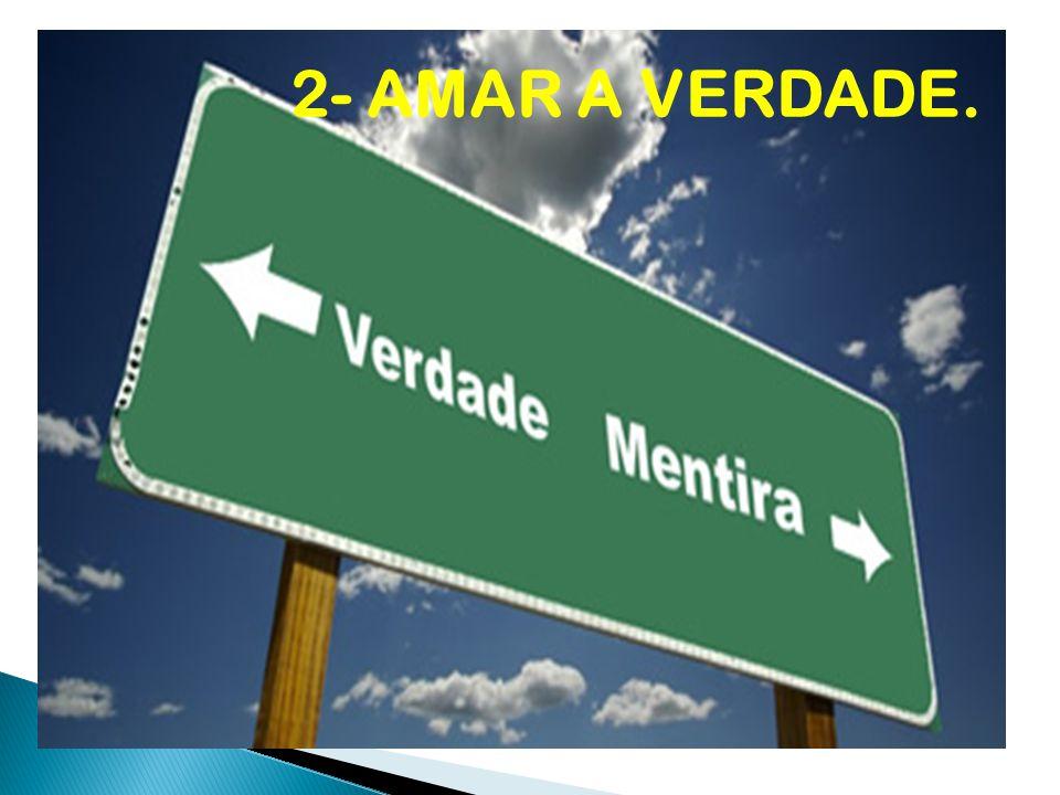 2- AMAR A VERDADE.