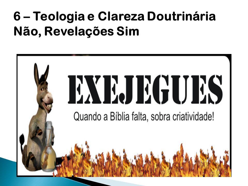 6 – Teologia e Clareza Doutrinária Não, Revelações Sim