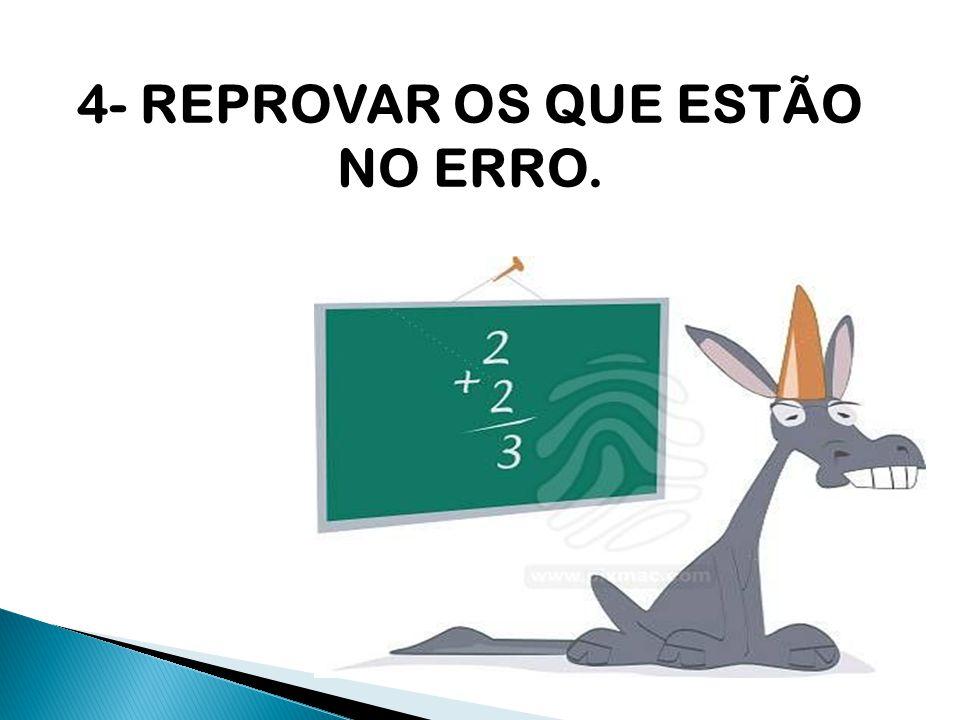 4- REPROVAR OS QUE ESTÃO NO ERRO.