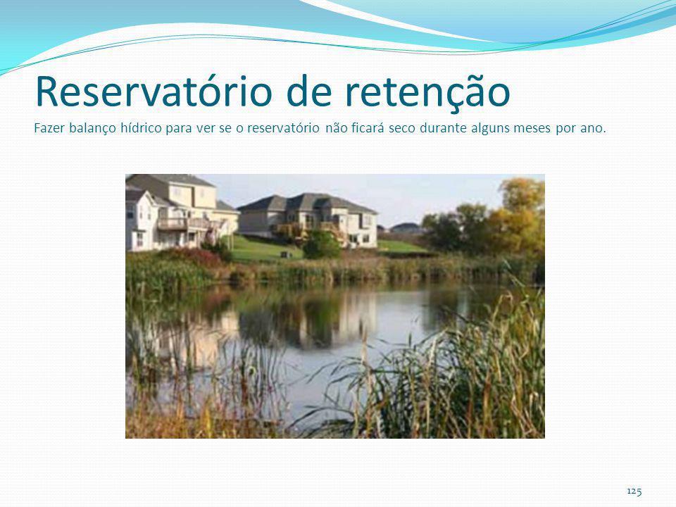 Reservatório de retenção nunca fica seco: precisa de uma certa área da bacia (mínimo 10ha); impermeabilização do fundo com argila ou geotêxtil impermeável