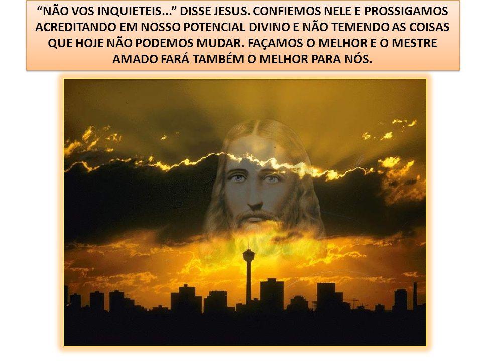 NÃO VOS INQUIETEIS. DISSE JESUS