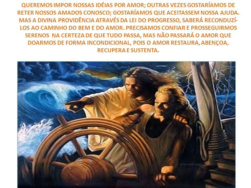 QUEREMOS IMPOR NOSSAS IDÉIAS POR AMOR; OUTRAS VEZES GOSTARÍAMOS DE RETER NOSSOS AMADOS CONOSCO; GOSTARÍAMOS QUE ACEITASSEM NOSSA AJUDA.