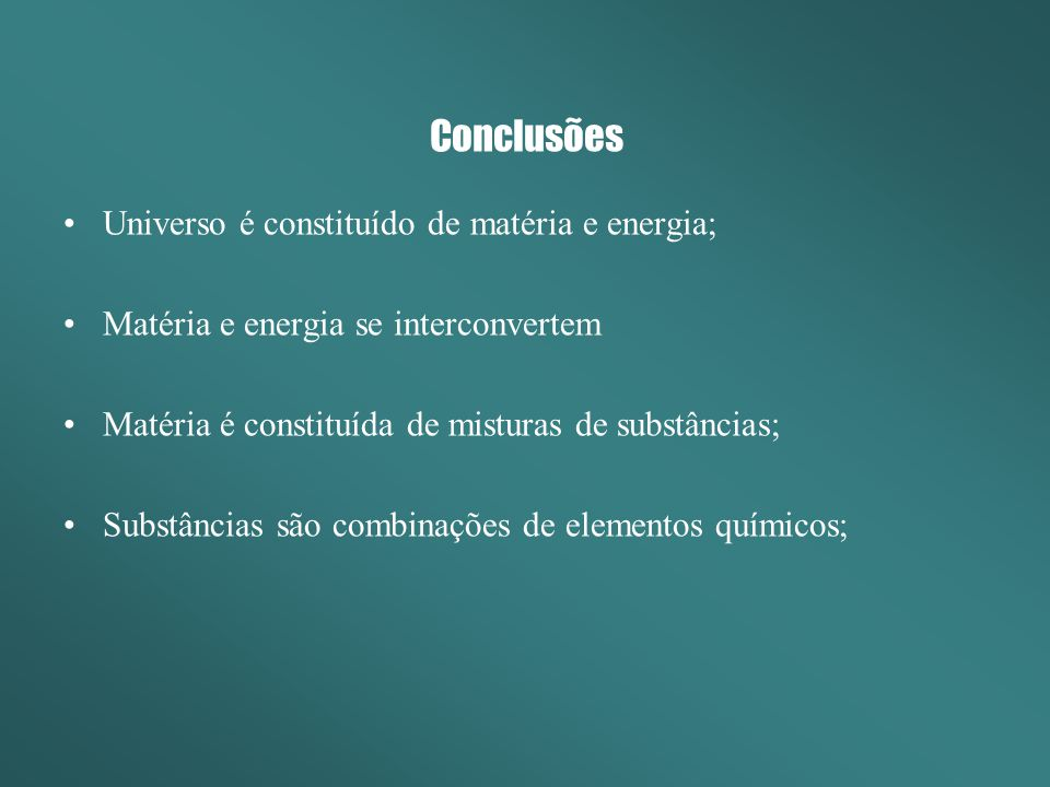 Conclusões Universo é constituído de matéria e energia;