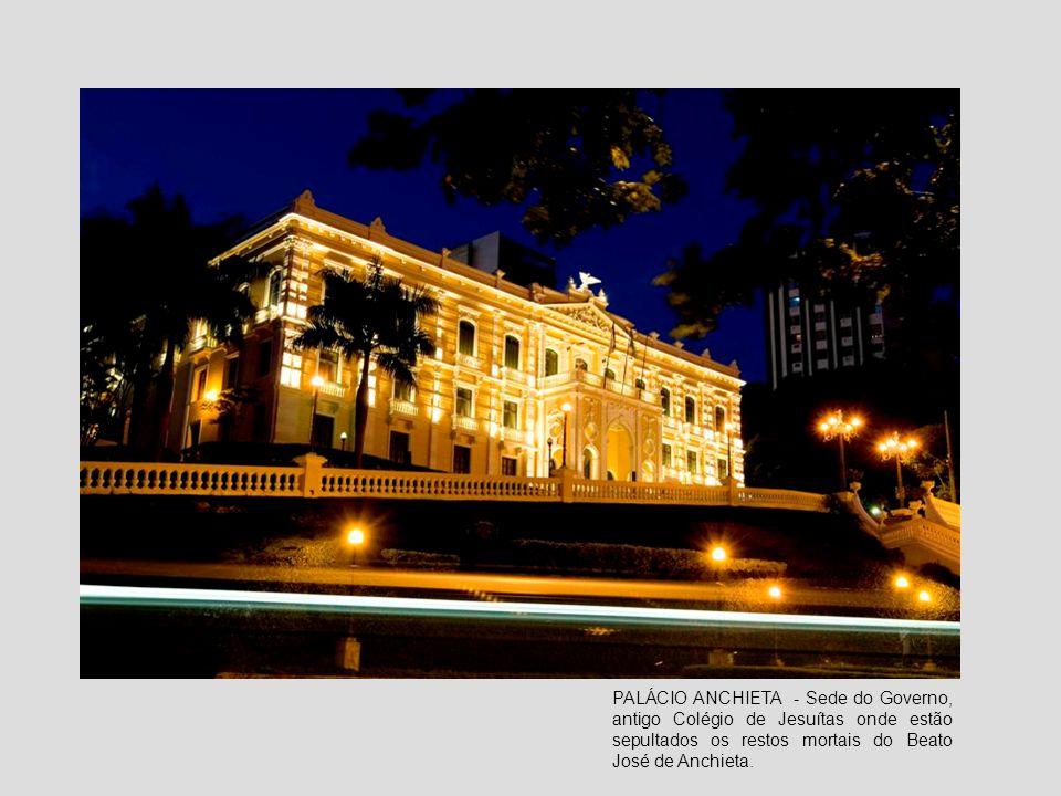 PALÁCIO ANCHIETA - Sede do Governo, antigo Colégio de Jesuítas onde estão sepultados os restos mortais do Beato José de Anchieta.